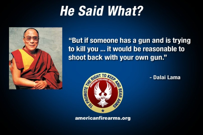 "Dalai Lama - ""But if someone has a gun and is trying to kill you .. it would be reasonable to shoot back with your own gun"""