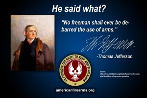 "Thomas Jefferson "" No freeman shall ever be de-barred the use of arms."""