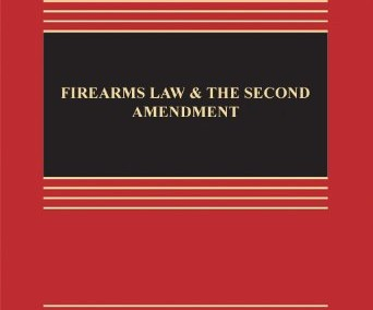 Firearms Law & the Second Amendment; Regulation, Rights, and Policy (Aspen Casebooks)