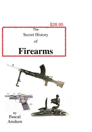 The Secret History of Firearms