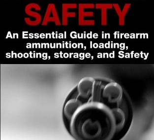 Guns Danger & Safety: An Essential Guide In Firearm Ammunition, Loading, Shooting, Storage and Safety (Guns, Guns & Ammo, Ammunition, Hunting, Gun Safety, … Loading, Targets,  Handguns, Gun Storage)
