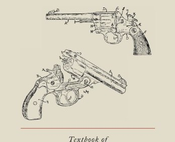 Textbook of Firearms Investigation, Identification and Evidence Together with the Textbook of Pistols and Revolvers