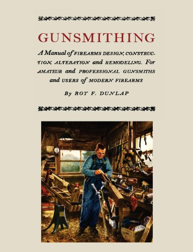 A Manual of Firearm Design, Construction, Alteration and Remodeling