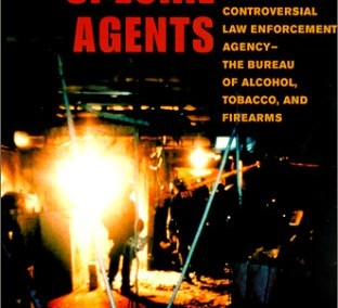 Very Special Agents: The Inside Story of America's Most Controversial Law Enforcement Agency–The Bureau of Alcohol, Tobacco, and Firearms