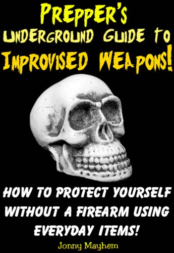 Prepper's Underground Guide to Improvised Weapons!