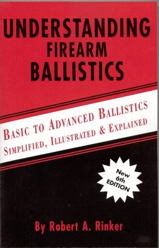 By Robert A. Rinker Understanding Firearm Ballistics (6th Edition)
