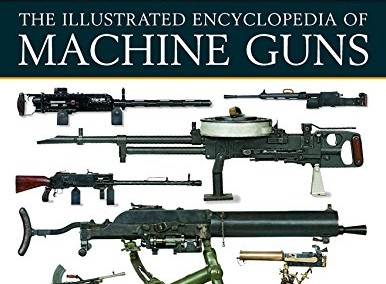 The Illustrated Encyclopedia of Machine Guns: A History And Directory Of Machine Guns From The 19Th Century To The Present Day, Shown In Photographs 220