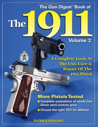 The Gun Digest Book of the 1911: A Complete Look at the Use, Care & Repair of the Pistol, Vol. 2 1911