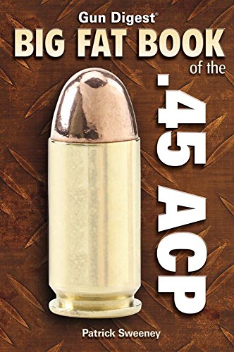 Gun Digest Big Fat Book of the .45 ACP (Gun Digest Book Of…)