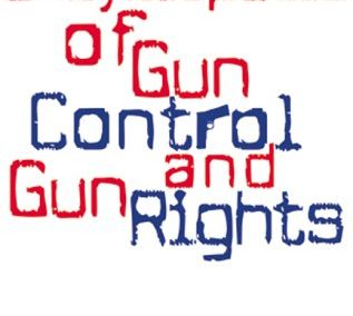Encyclopedia of Gun Control and Gun Rights