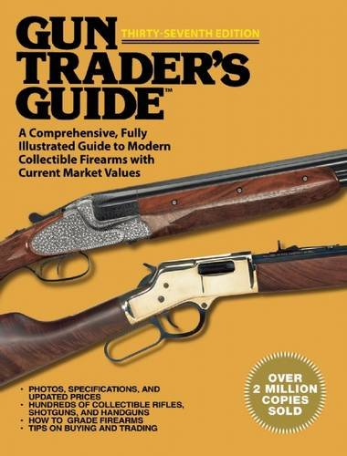 Gun Trader's Guide, Thirty-Seventh Edition: A Comprehensive, Fully Illustrated Guide to Modern Collectible Firearms with Current Market Values