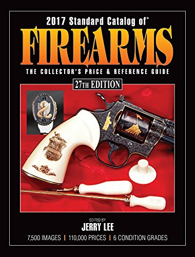 2017 Standard Catalog of Firearms: The Collector's Price & Reference Guid Standard Catalog of Firearms: The Collector's Price & Reference Guide 2017