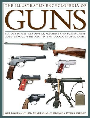 The Illustrated Encyclopedia of Guns: Pistols, Rifles, Revolvers, Machine and Submachine Guns Through History in Color Photographs 1100
