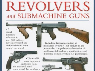 The Illustrated Encyclopedia of Pistols Revolvers and Submachine Guns