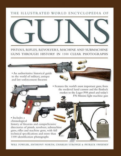 The Illustrated World Encyclopedia of Guns: Pistols, Rifles, Revolvers, Machine And Submachine Guns Through History In Clear Photographs 1100