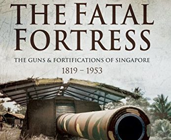 The Fatal Fortress: The Guns and Fortifications of Singapore – 1953 1819