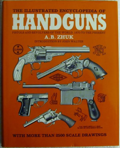 The Illustrated Encyclopedia of Handguns: Pistols and Revolvers of the World, to the Present 1870