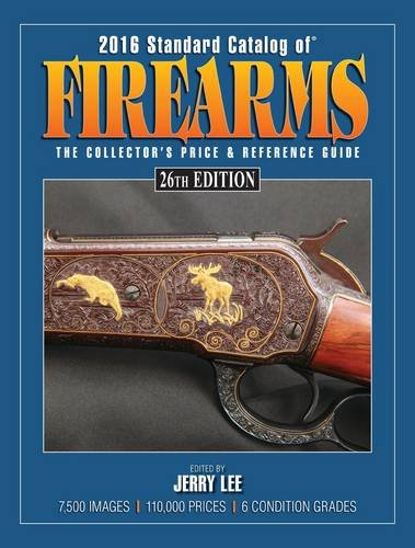 2016 Standard Catalog of Firearms: The Collector's Price & Reference Guid Standard Catalog of Firearms: The Collector's Price & Reference Guide 2016